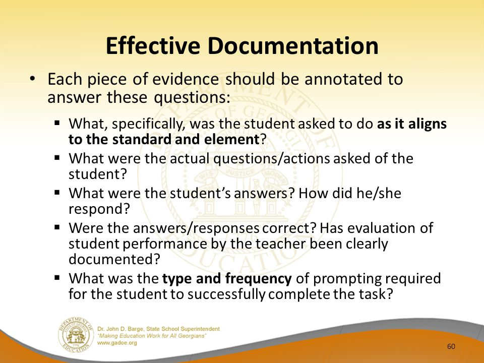 Effective Documentation Each piece of evidence should be annotated to answer these questions:  What, specifically, was the student asked to do as it aligns to the standard and element.