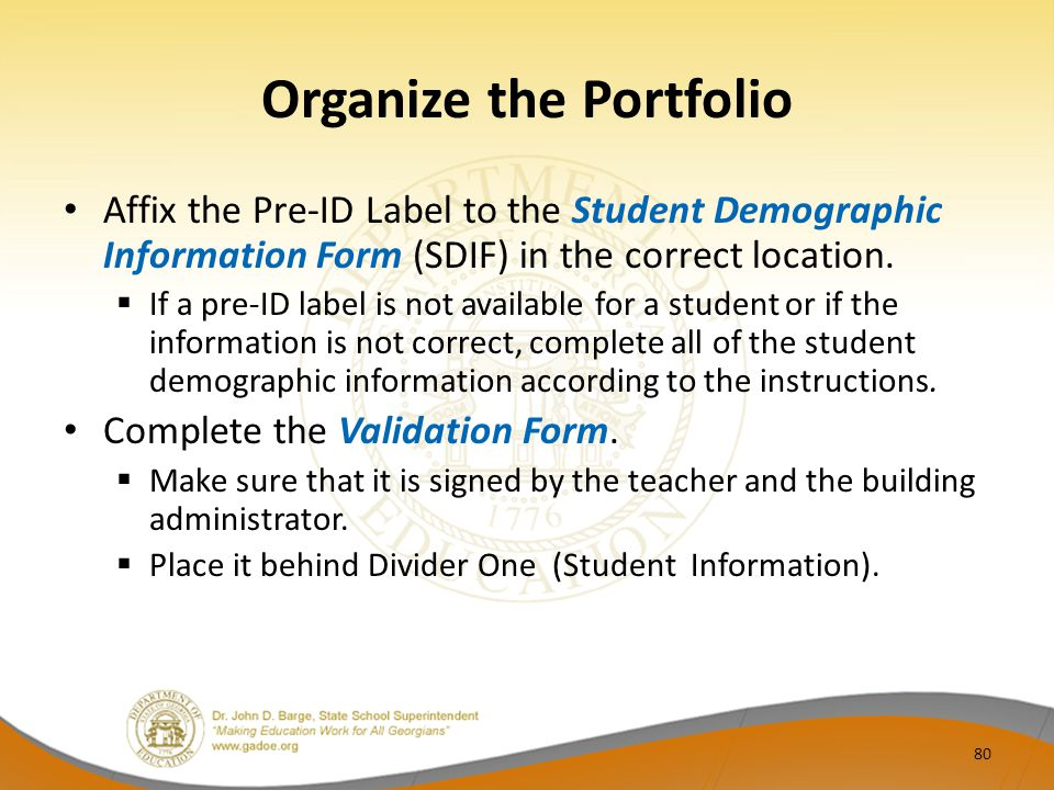 Organize the Portfolio Affix the Pre-ID Label to the Student Demographic Information Form (SDIF) in the correct location.