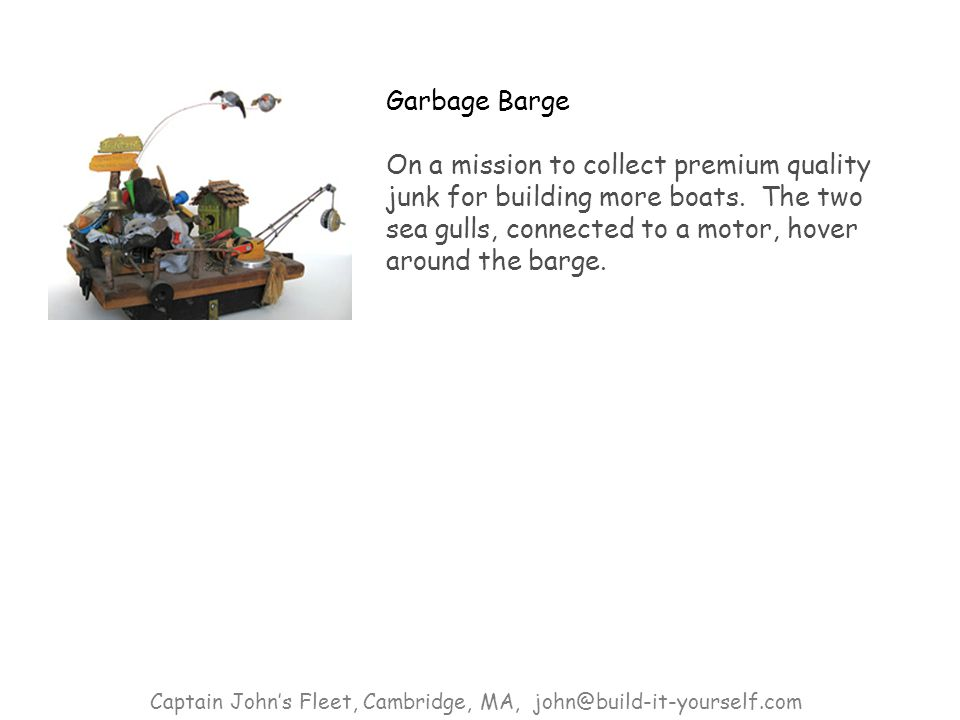 Garbage Barge On a mission to collect premium quality junk for building more boats.