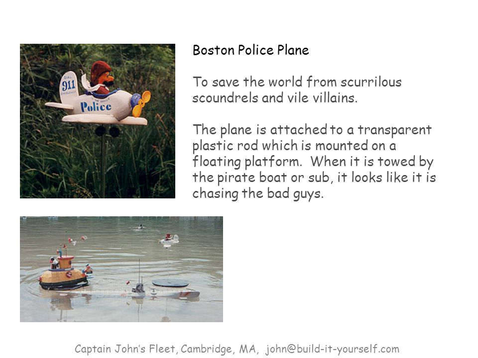 Boston Police Plane To save the world from scurrilous scoundrels and vile villains.