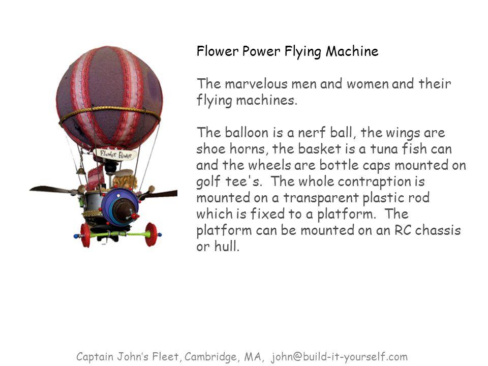 Flower Power Flying Machine The marvelous men and women and their flying machines.