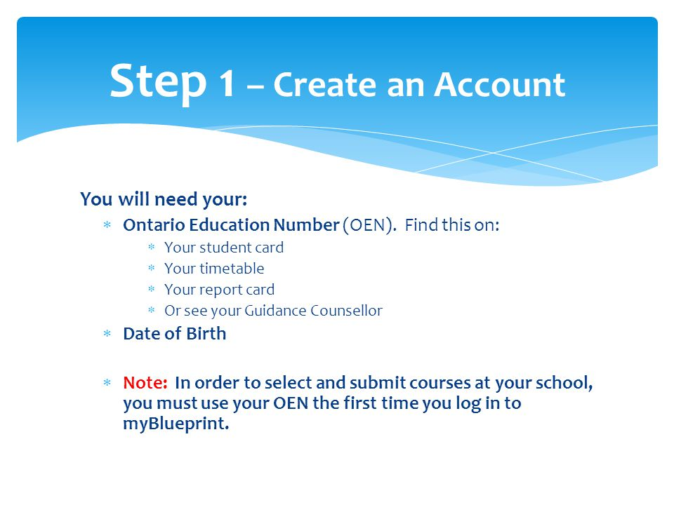 You will need your:  Ontario Education Number (OEN).