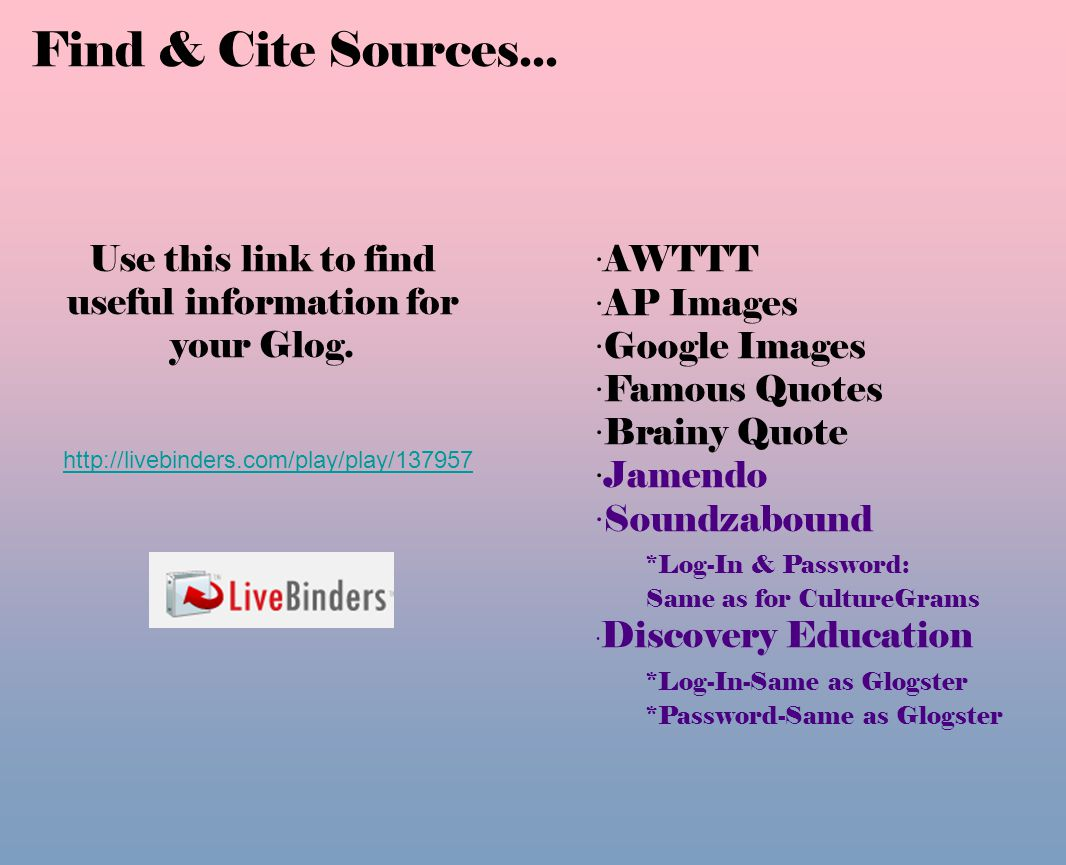 Find & Cite Sources... Use this link to find useful information for your Glog.