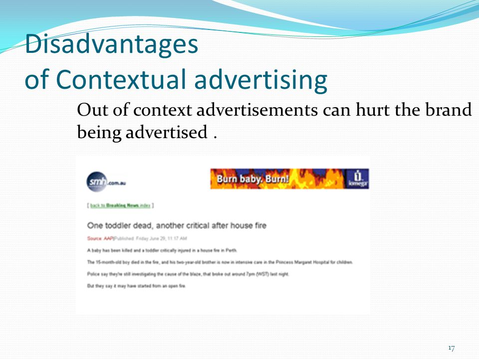 Disadvantages of Contextual advertising 17 Out of context advertisements can hurt the brand being advertised.