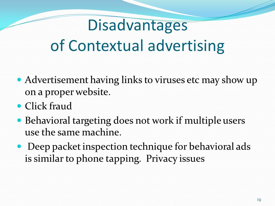 Disadvantages of Contextual advertising Advertisement having links to viruses etc may show up on a proper website.