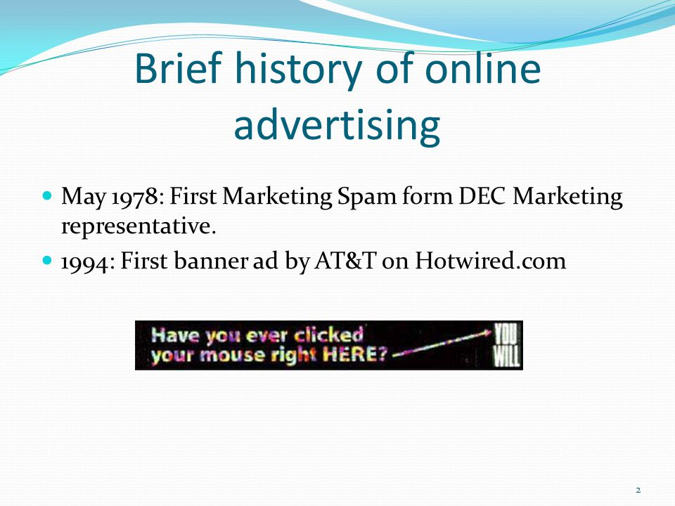 Brief history of online advertising May 1978: First Marketing Spam form DEC Marketing representative.