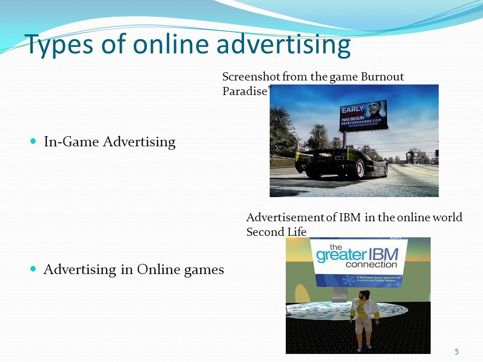 Types of online advertising In-Game Advertising Advertising in Online games 5 Screenshot from the game Burnout Paradise Advertisement of IBM in the online world Second Life