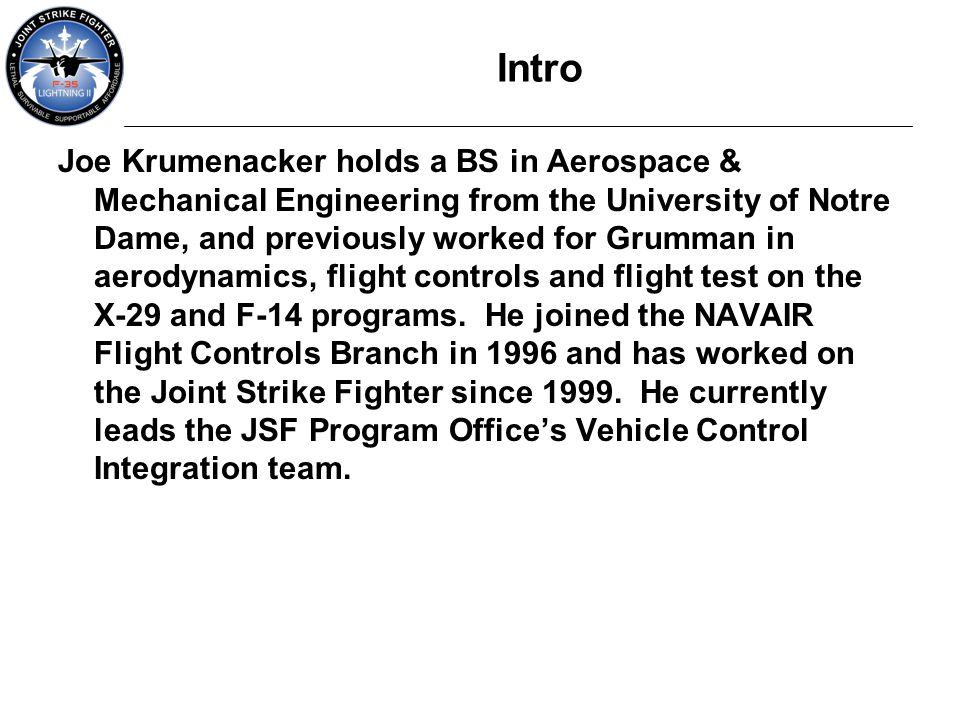 Intro Joe Krumenacker holds a BS in Aerospace & Mechanical Engineering from the University of Notre Dame, and previously worked for Grumman in aerodyn