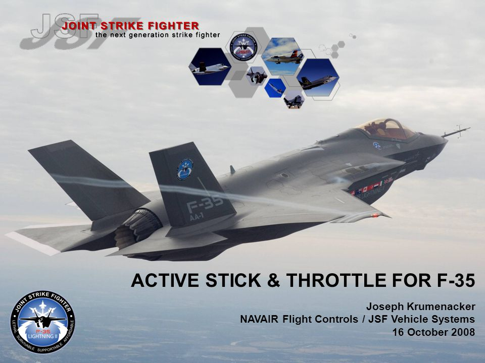ACTIVE STICK & THROTTLE FOR F-35 Joseph Krumenacker NAVAIR Flight Controls / JSF Vehicle Systems 16 October 2008