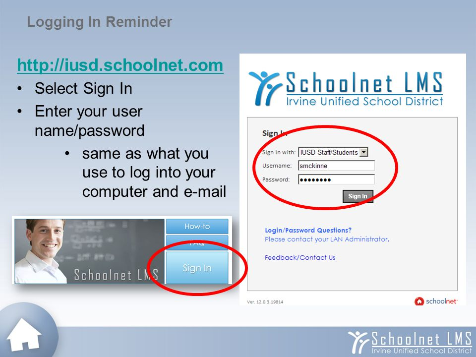 Logging In Reminder http://iusd.schoolnet.com Select Sign In Enter your user name/password same as what you use to log into your computer and e-mail