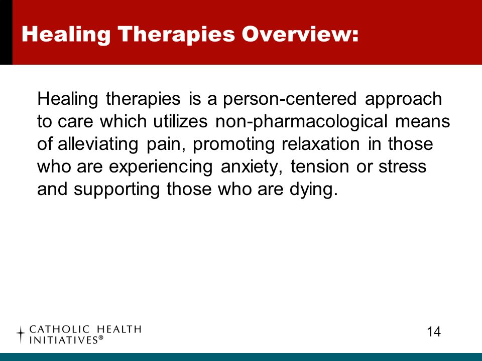 Healing Therapies Overview: Healing therapies is a person-centered approach to care which utilizes non-pharmacological means of alleviating pain, prom