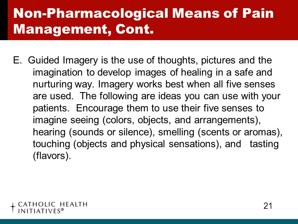 Non-Pharmacological Means of Pain Management, Cont. E. Guided Imagery is the use of thoughts, pictures and the imagination to develop images of healin