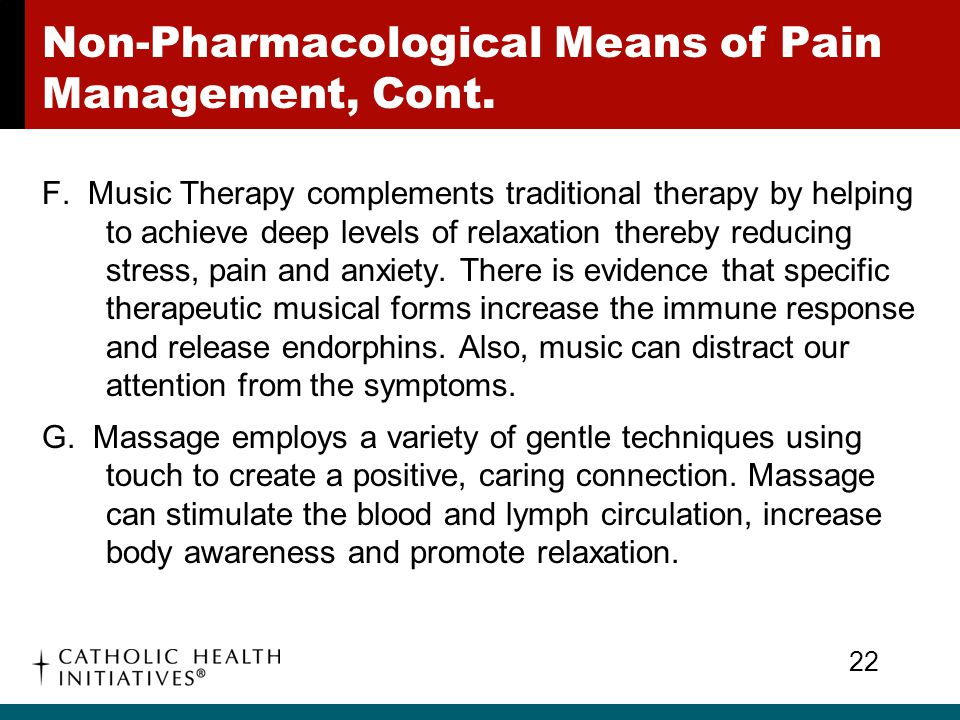 Non-Pharmacological Means of Pain Management, Cont. F. Music Therapy complements traditional therapy by helping to achieve deep levels of relaxation t