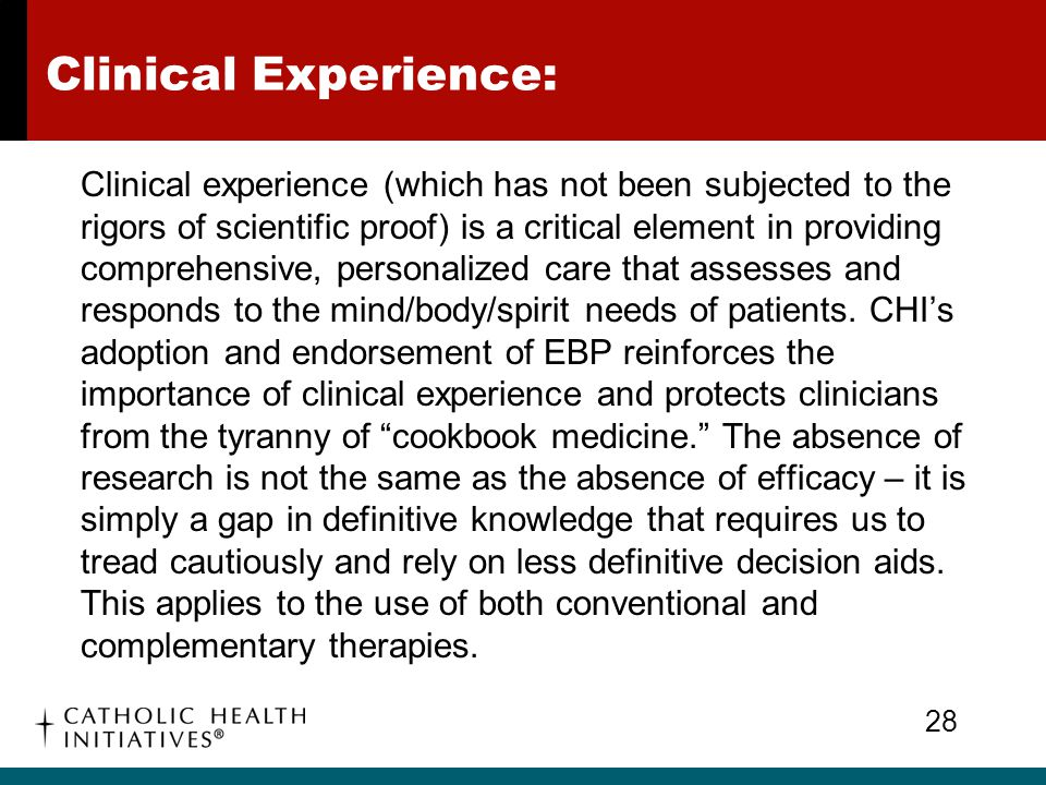 Clinical Experience: Clinical experience (which has not been subjected to the rigors of scientific proof) is a critical element in providing comprehen