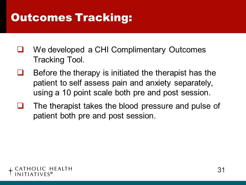 Outcomes Tracking:  We developed a CHI Complimentary Outcomes Tracking Tool.  Before the therapy is initiated the therapist has the patient to self