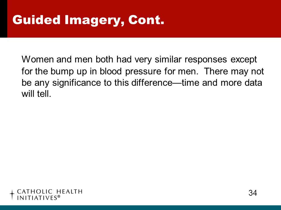 Guided Imagery, Cont. Women and men both had very similar responses except for the bump up in blood pressure for men. There may not be any significanc