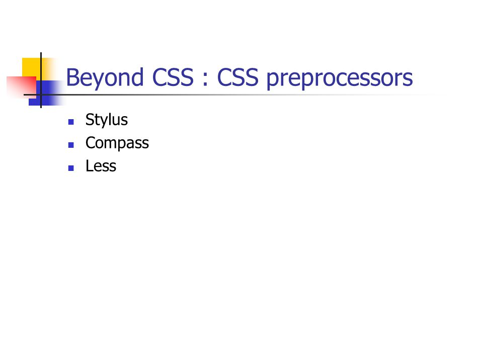 Beyond CSS : CSS preprocessors Stylus Compass Less