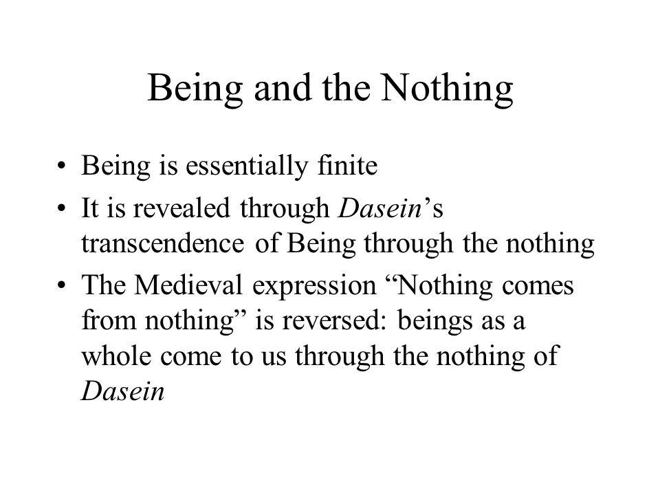 Being and the Nothing Being is essentially finite It is revealed through Dasein's transcendence of Being through the nothing The Medieval expression ""