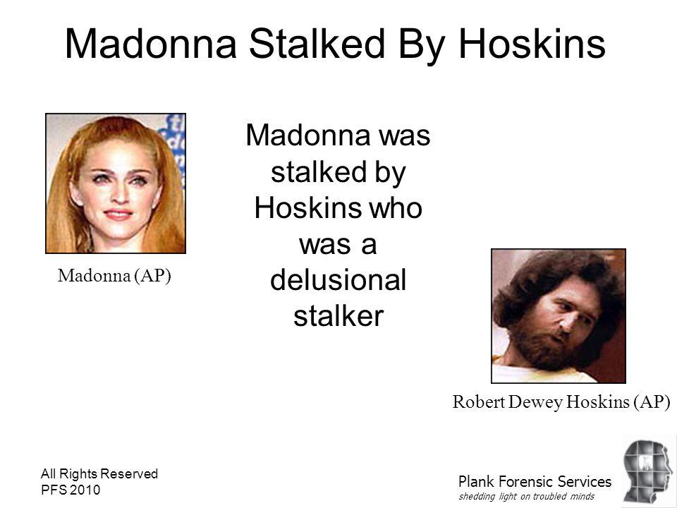All Rights Reserved PFS 2010 Madonna Stalked By Hoskins Madonna was stalked by Hoskins who was a delusional stalker Madonna (AP) Robert Dewey Hoskins (AP) Plank Forensic Services shedding light on troubled minds