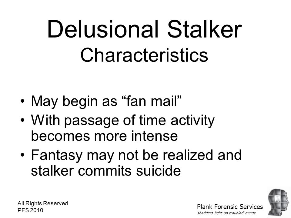 """All Rights Reserved PFS 2010 Delusional Stalker Characteristics May begin as """"fan mail"""" With passage of time activity becomes more intense Fantasy may"""