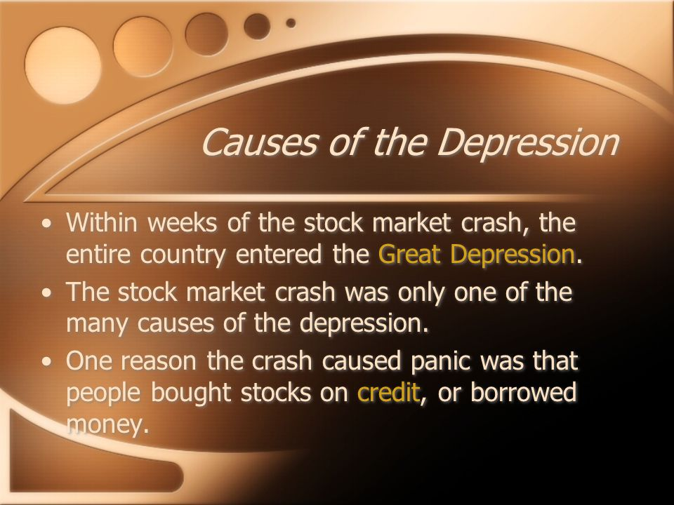 Causes of the Depression Within weeks of the stock market crash, the entire country entered the Great Depression.