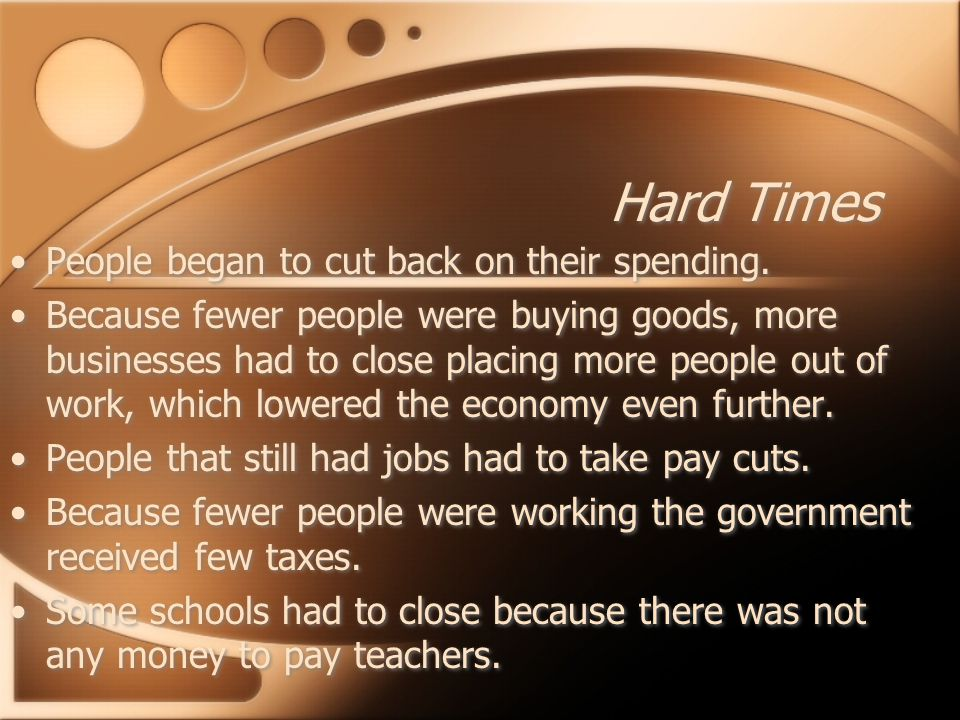 Hard Times People began to cut back on their spending.