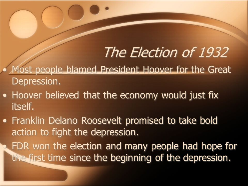 The Election of 1932 Most people blamed President Hoover for the Great Depression.