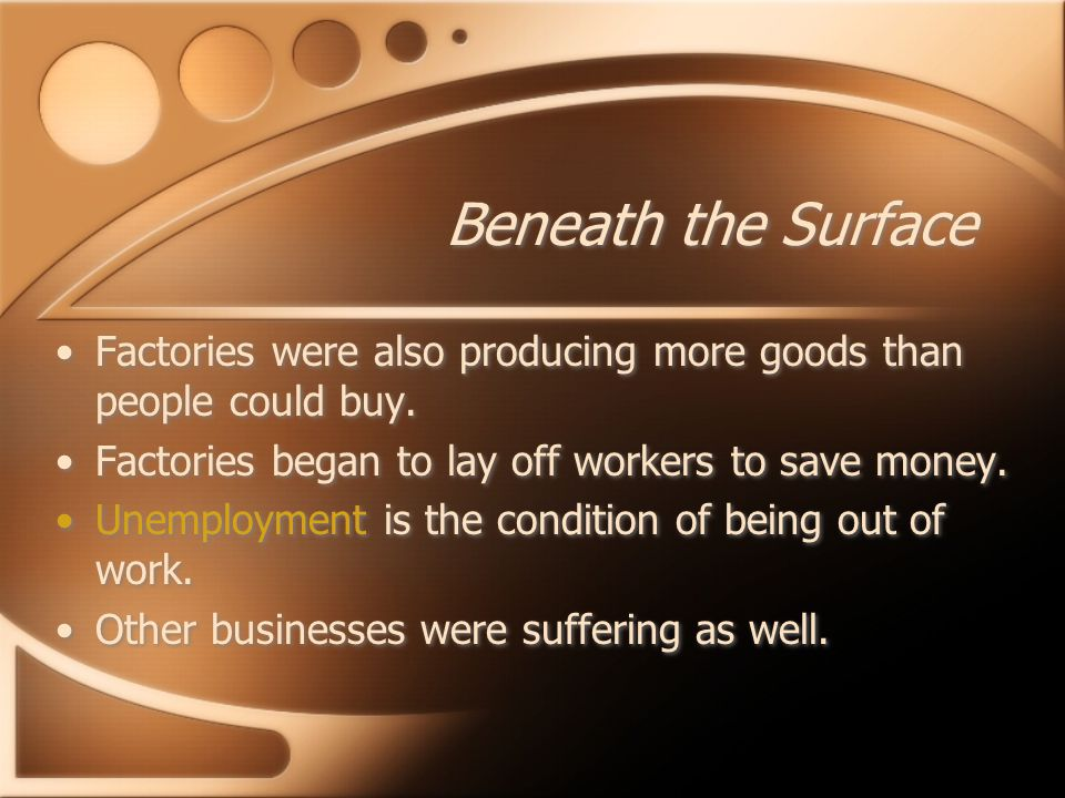 Beneath the Surface Factories were also producing more goods than people could buy.