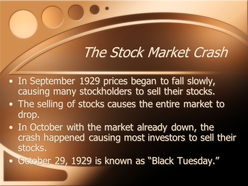 The Stock Market Crash In September 1929 prices began to fall slowly, causing many stockholders to sell their stocks.