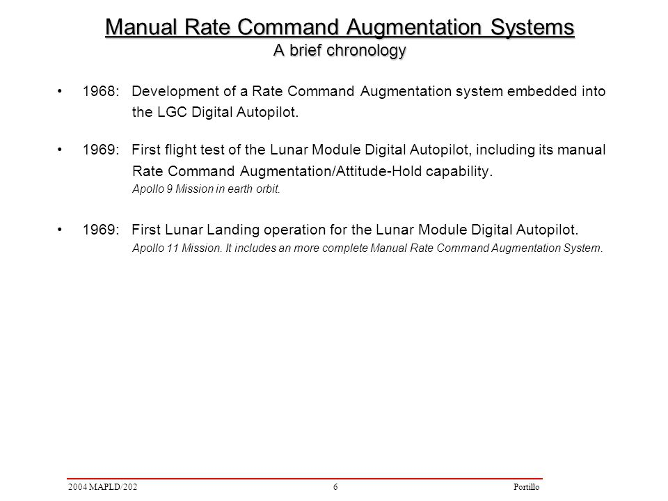 62004 MAPLD/202Portillo 1968: Development of a Rate Command Augmentation system embedded into the LGC Digital Autopilot. 1969: First flight test of th