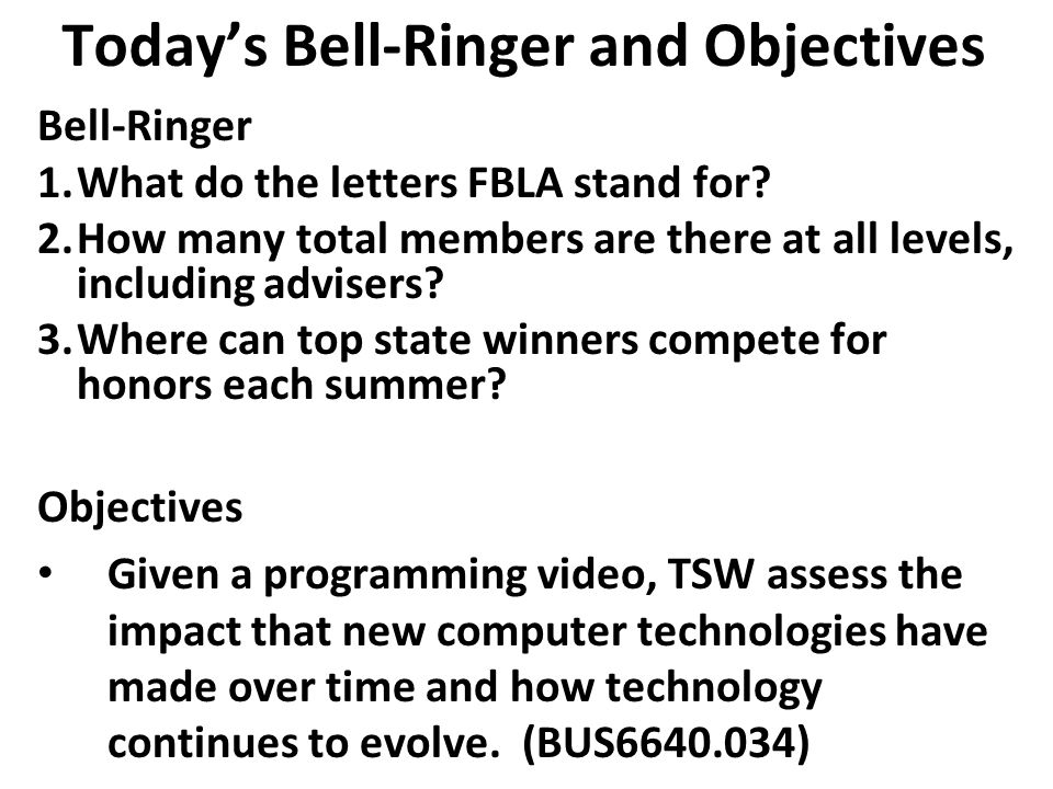 Bell-Ringer 1. What do the letters FBLA stand for? F uture B usiness L eaders of A merica