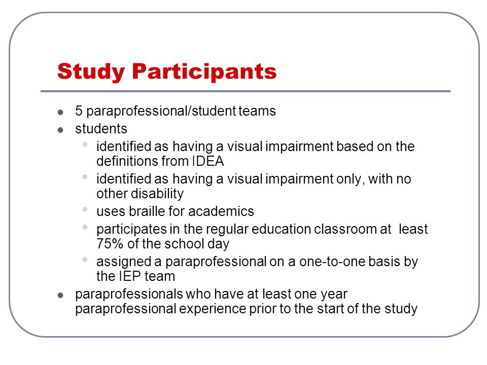 Study Participants 5 paraprofessional/student teams students identified as having a visual impairment based on the definitions from IDEA identified as
