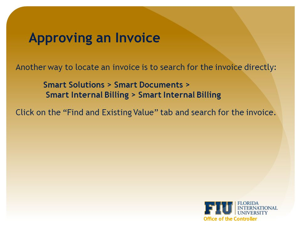 Another way to locate an invoice is to search for the invoice directly: Smart Solutions > Smart Documents > Smart Internal Billing > Smart Internal Billing Click on the Find and Existing Value tab and search for the invoice.