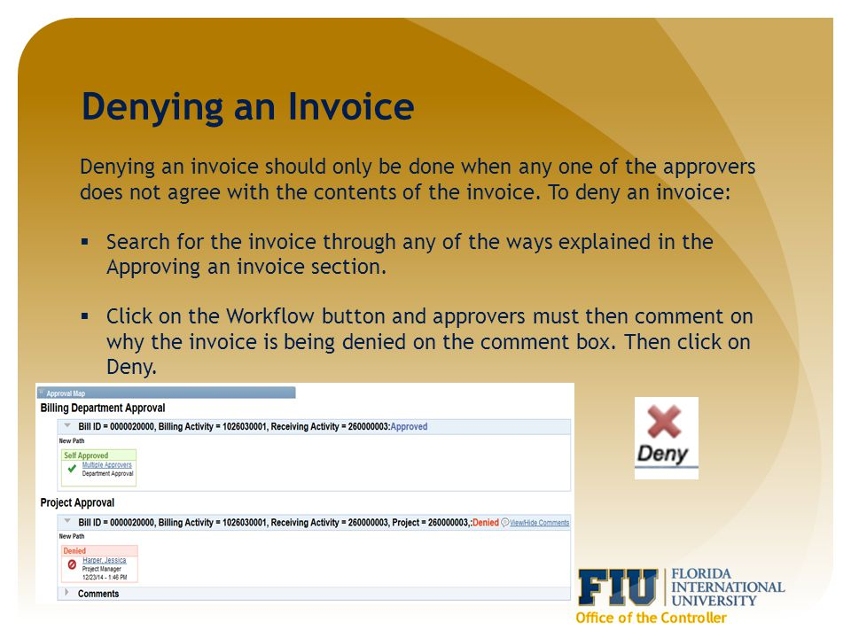 Denying an Invoice Denying an invoice should only be done when any one of the approvers does not agree with the contents of the invoice.