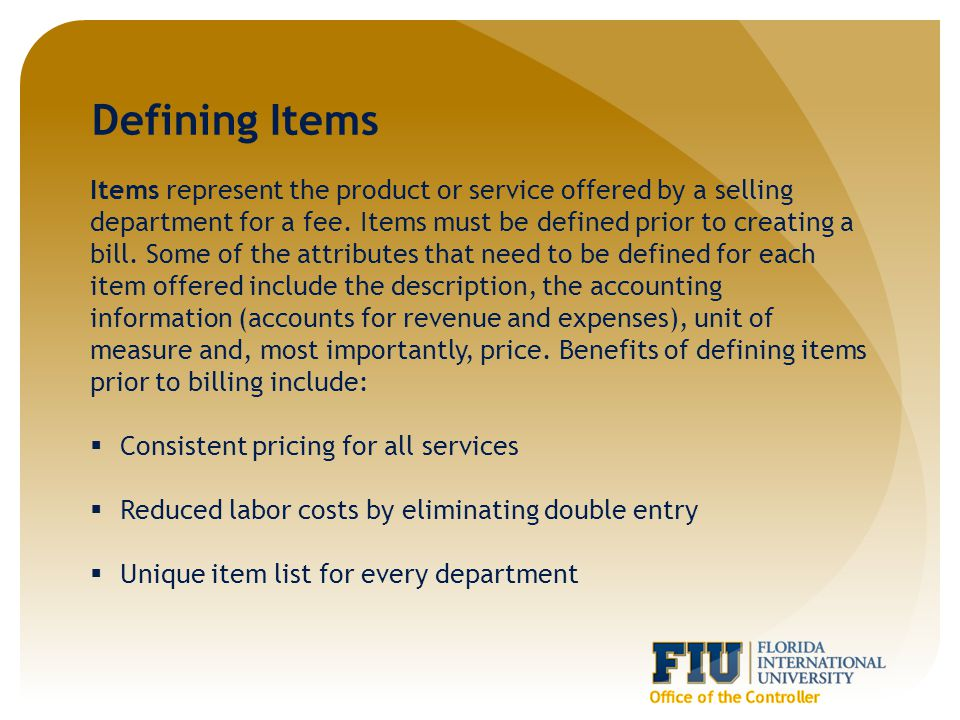 Defining Items Items represent the product or service offered by a selling department for a fee.