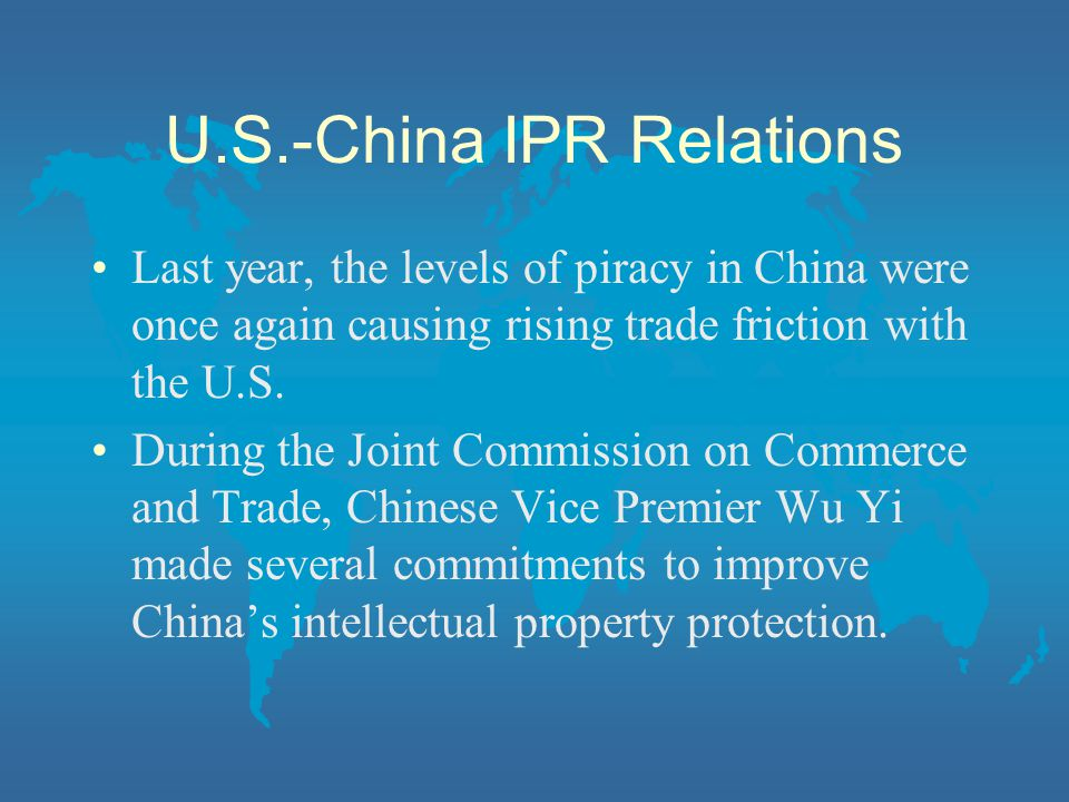U.S.-China IPR Relations Last year, the levels of piracy in China were once again causing rising trade friction with the U.S.