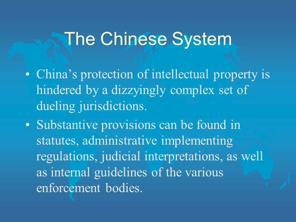 The Chinese System China's protection of intellectual property is hindered by a dizzyingly complex set of dueling jurisdictions.