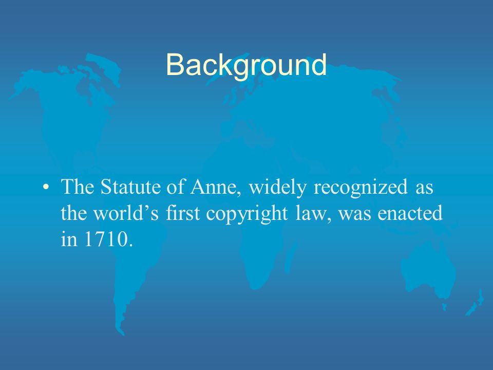 Background The Statute of Anne, widely recognized as the world's first copyright law, was enacted in 1710.