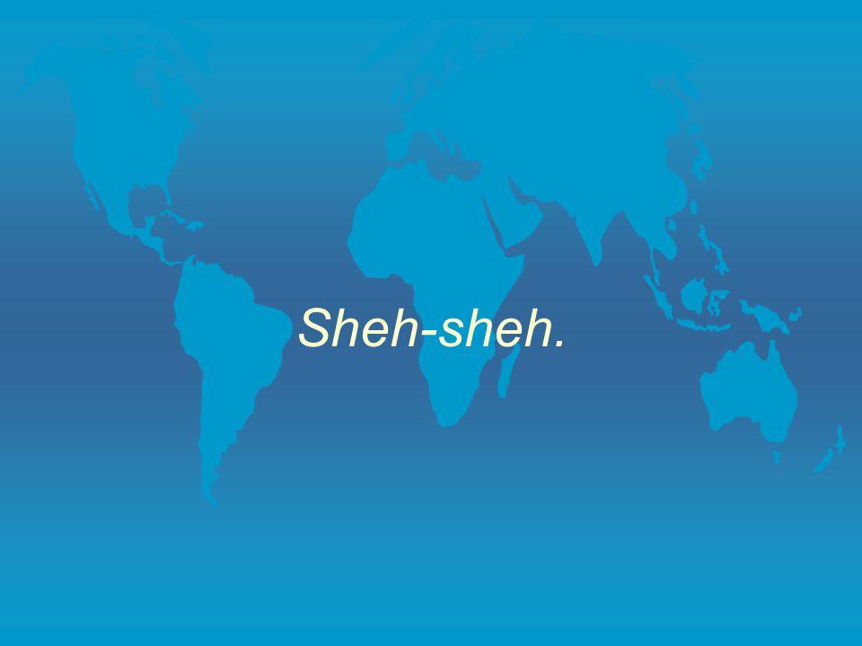 Sheh-sheh.