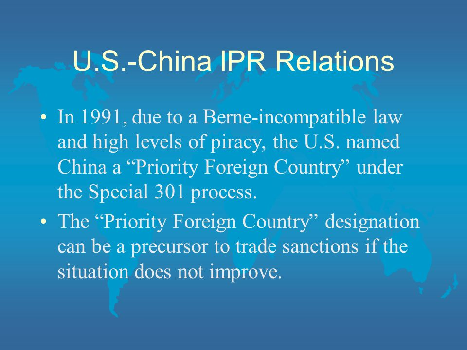 U.S.-China IPR Relations In 1991, due to a Berne-incompatible law and high levels of piracy, the U.S.