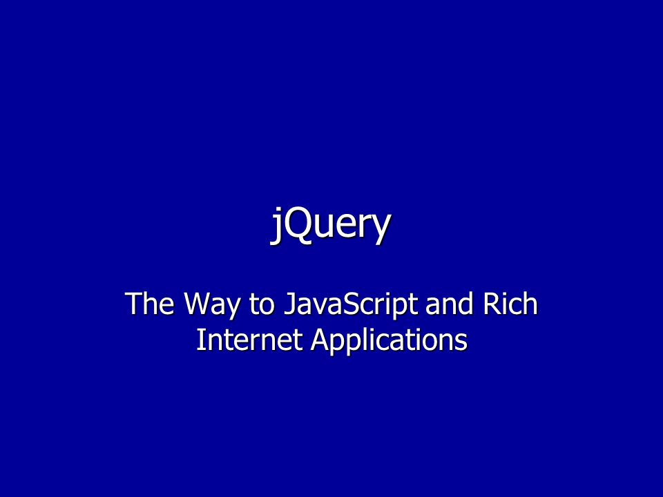 jQuery The Way to JavaScript and Rich Internet Applications