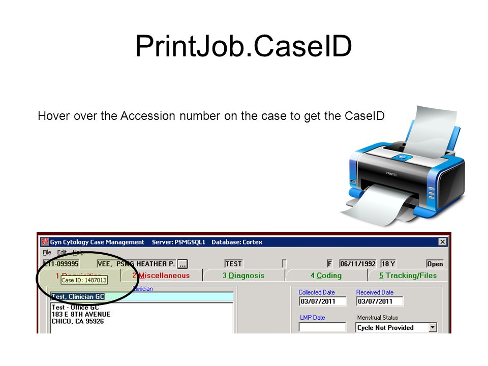 PrintJob.CaseID Hover over the Accession number on the case to get the CaseID