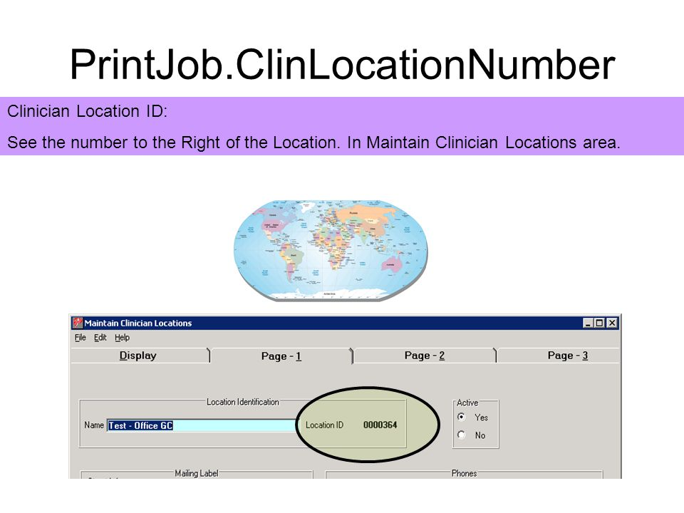 PrintJob.ClinLocationNumber Clinician Location ID: See the number to the Right of the Location.