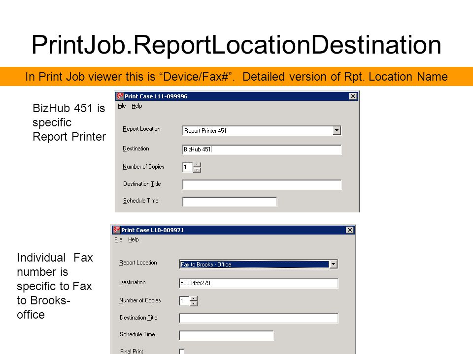 PrintJob.ReportLocationDestination In Print Job viewer this is Device/Fax# .