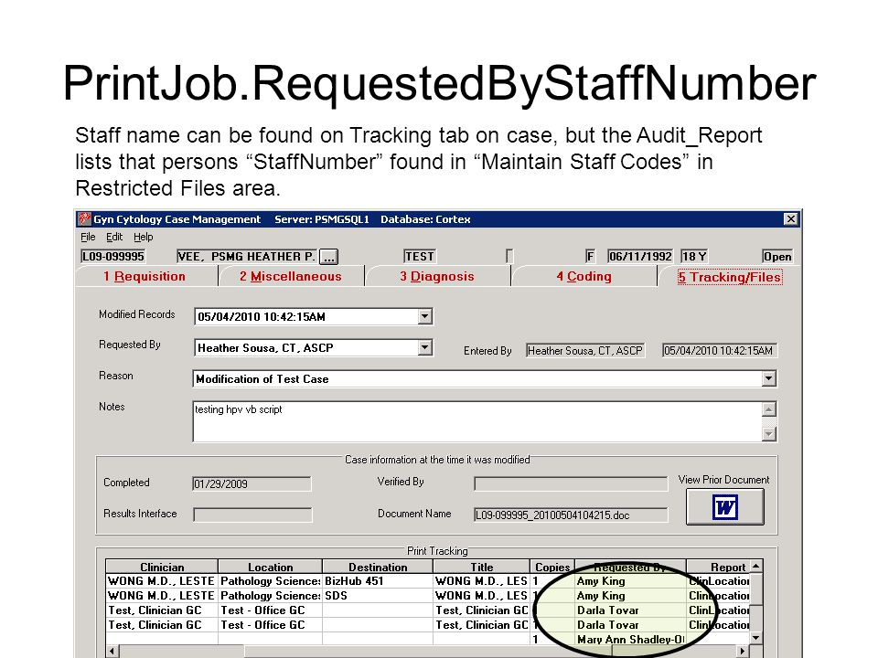 PrintJob.RequestedByStaffNumber Staff name can be found on Tracking tab on case, but the Audit_Report lists that persons StaffNumber found in Maintain Staff Codes in Restricted Files area.