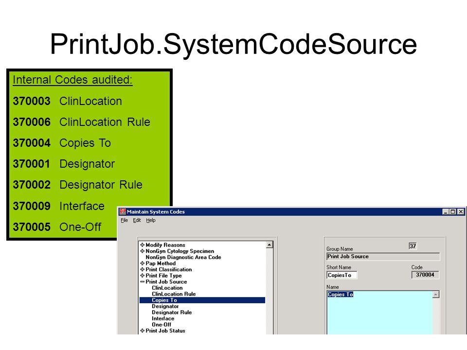 PrintJob.SystemCodeSource Internal Codes audited: 370003ClinLocation 370006 ClinLocation Rule 370004Copies To 370001 Designator 370002 Designator Rule 370009 Interface 370005 One-Off