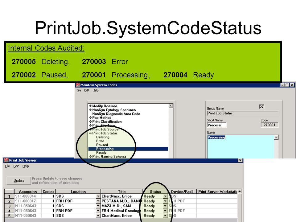 PrintJob.SystemCodeStatus Internal Codes Audited: 270005Deleting,270003 Error 270002 Paused,270001 Processing,270004 Ready