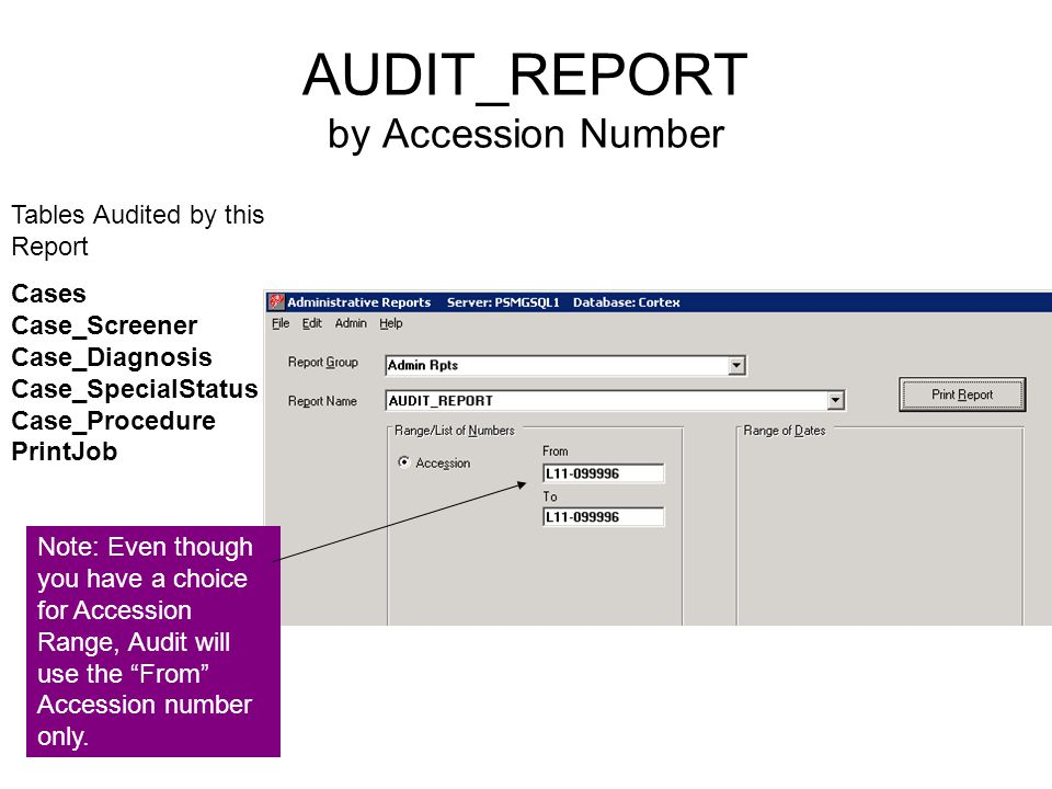 AUDIT_REPORT by Accession Number Note: Even though you have a choice for Accession Range, Audit will use the From Accession number only.