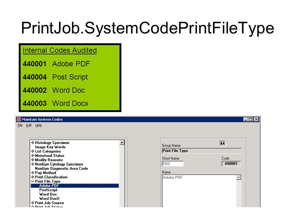 PrintJob.SystemCodePrintFileType Internal Codes Audited 440001Adobe PDF 440004 Post Script 440002 Word Doc 440003 Word Docx