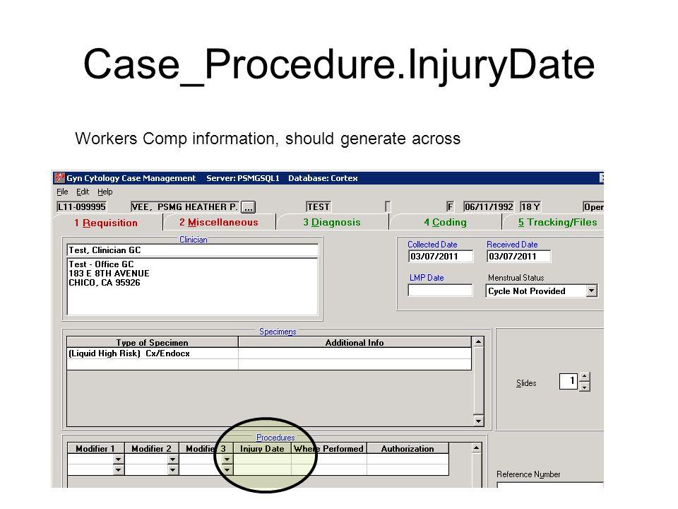 Case_Procedure.InjuryDate Workers Comp information, should generate across